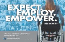 NDEAM poster. Expect, Employ. Empower.  What can you do?  With pictures of many individuals with disabilities working.